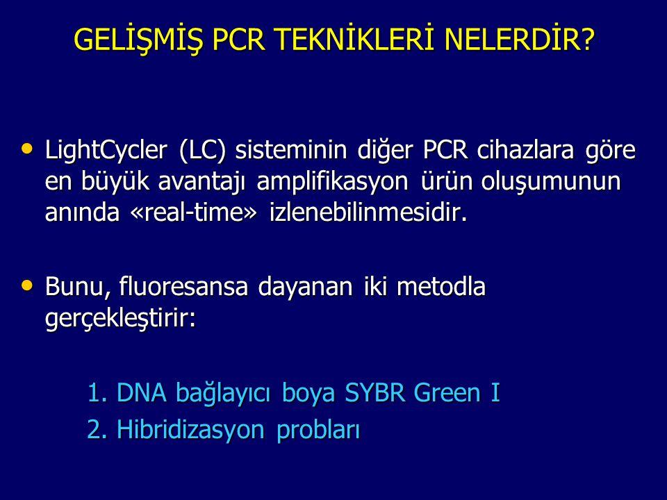 GELİŞMİŞ PCR TEKNİKLERİ NELERDİR? • LightCycler (LC) sisteminin diğer PCR cihazlara göre en büyük avantajı amplifikasyon ürün oluşumunun anında «real-