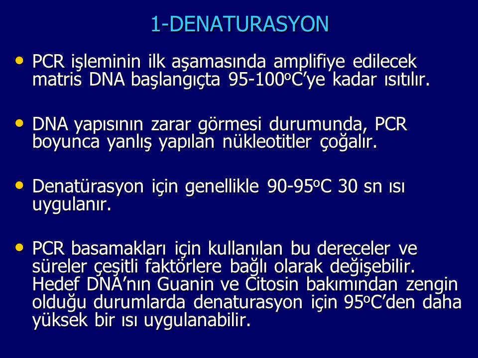 1-DENATURASYON • PCR işleminin ilk aşamasında amplifiye edilecek matris DNA başlangıçta 95-100 o C'ye kadar ısıtılır. • DNA yapısının zarar görmesi du