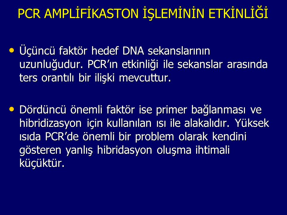 PCR AMPLİFİKASTON İŞLEMİNİN ETKİNLİĞİ • Üçüncü faktör hedef DNA sekanslarının uzunluğudur. PCR'ın etkinliği ile sekanslar arasında ters orantılı bir i