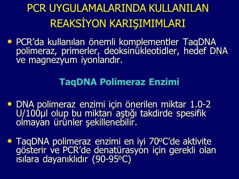 PCR UYGULAMALARINDA KULLANILAN REAKSİYON KARIŞIMIMLARI • PCR'da kullanılan önemli komplementler TaqDNA polimeraz, primerler, deoksinükleotidler, hedef