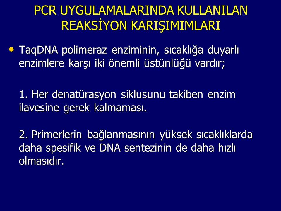 PCR UYGULAMALARINDA KULLANILAN REAKSİYON KARIŞIMIMLARI • TaqDNA polimeraz enziminin, sıcaklığa duyarlı enzimlere karşı iki önemli üstünlüğü vardır; 1.