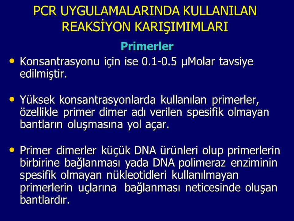 PCR UYGULAMALARINDA KULLANILAN REAKSİYON KARIŞIMIMLARI Primerler • Konsantrasyonu için ise 0.1-0.5 µMolar tavsiye edilmiştir. • Yüksek konsantrasyonla