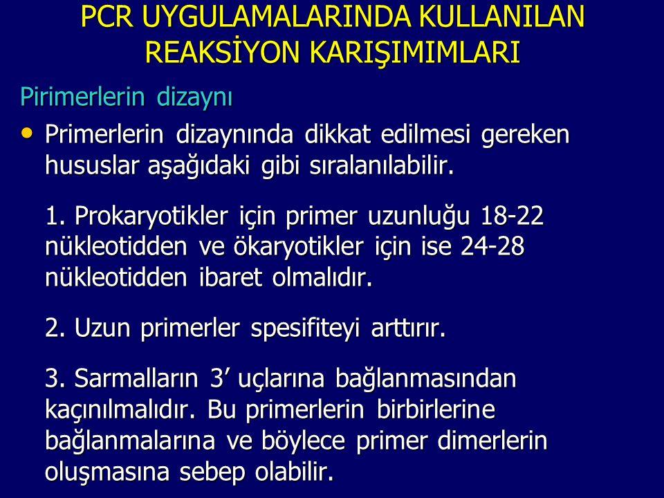 PCR UYGULAMALARINDA KULLANILAN REAKSİYON KARIŞIMIMLARI Pirimerlerin dizaynı • Primerlerin dizaynında dikkat edilmesi gereken hususlar aşağıdaki gibi s