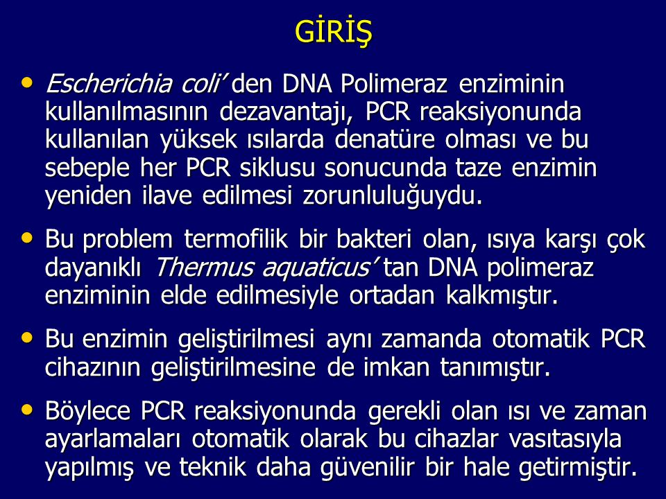 GİRİŞ • Escherichia coli' den DNA Polimeraz enziminin kullanılmasının dezavantajı, PCR reaksiyonunda kullanılan yüksek ısılarda denatüre olması ve bu