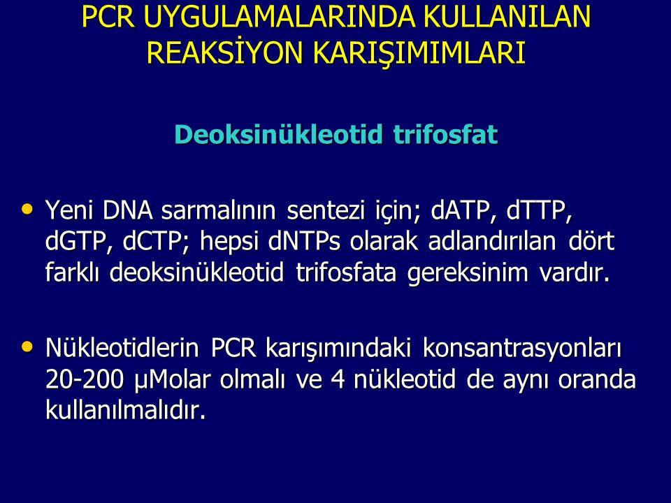 PCR UYGULAMALARINDA KULLANILAN REAKSİYON KARIŞIMIMLARI Deoksinükleotid trifosfat • Yeni DNA sarmalının sentezi için; dATP, dTTP, dGTP, dCTP; hepsi dNT