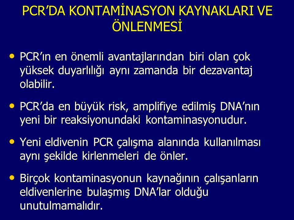 PCR'DA KONTAMİNASYON KAYNAKLARI VE ÖNLENMESİ • PCR'ın en önemli avantajlarından biri olan çok yüksek duyarlılığı aynı zamanda bir dezavantaj olabilir.