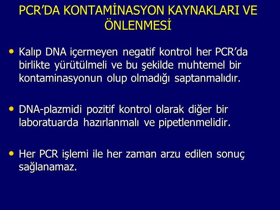 PCR'DA KONTAMİNASYON KAYNAKLARI VE ÖNLENMESİ • Kalıp DNA içermeyen negatif kontrol her PCR'da birlikte yürütülmeli ve bu şekilde muhtemel bir kontamin