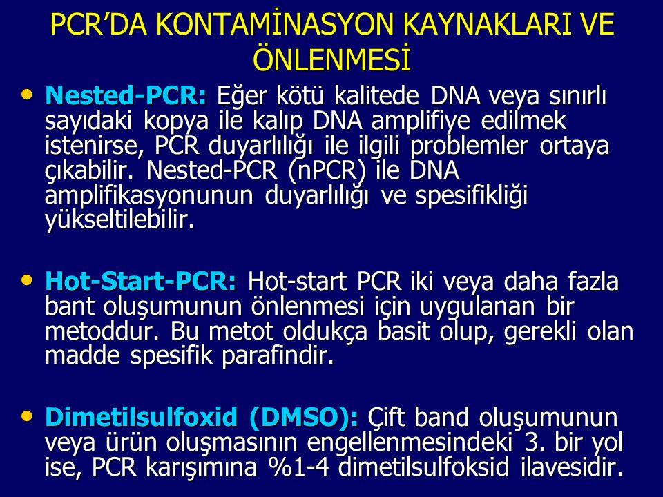 PCR'DA KONTAMİNASYON KAYNAKLARI VE ÖNLENMESİ • Nested-PCR: Eğer kötü kalitede DNA veya sınırlı sayıdaki kopya ile kalıp DNA amplifiye edilmek istenirs