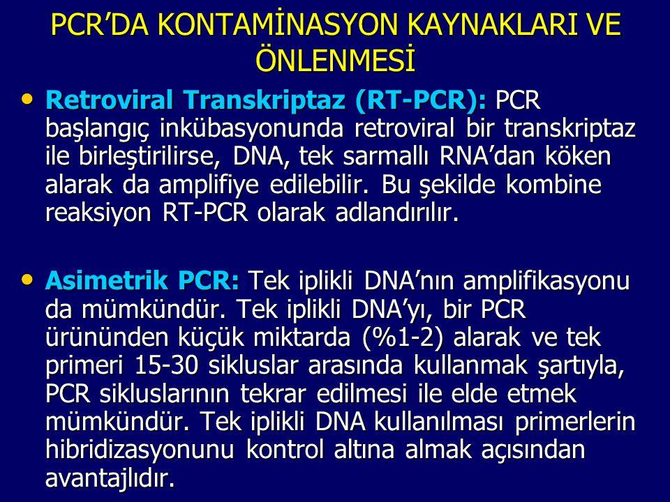 PCR'DA KONTAMİNASYON KAYNAKLARI VE ÖNLENMESİ • Retroviral Transkriptaz (RT-PCR): PCR başlangıç inkübasyonunda retroviral bir transkriptaz ile birleşti