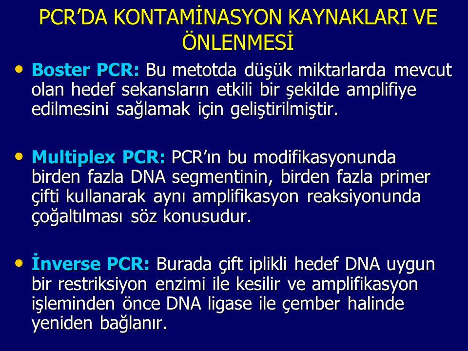 PCR'DA KONTAMİNASYON KAYNAKLARI VE ÖNLENMESİ • Boster PCR: Bu metotda düşük miktarlarda mevcut olan hedef sekansların etkili bir şekilde amplifiye edi