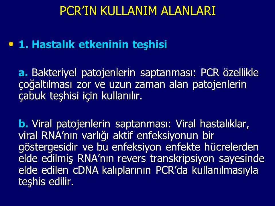 PCR'IN KULLANIM ALANLARI • 1. Hastalık etkeninin teşhisi a. Bakteriyel patojenlerin saptanması: PCR özellikle çoğaltılması zor ve uzun zaman alan pato