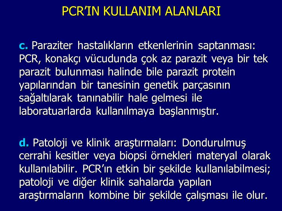 c. Paraziter hastalıkların etkenlerinin saptanması: PCR, konakçı vücudunda çok az parazit veya bir tek parazit bulunması halinde bile parazit protein