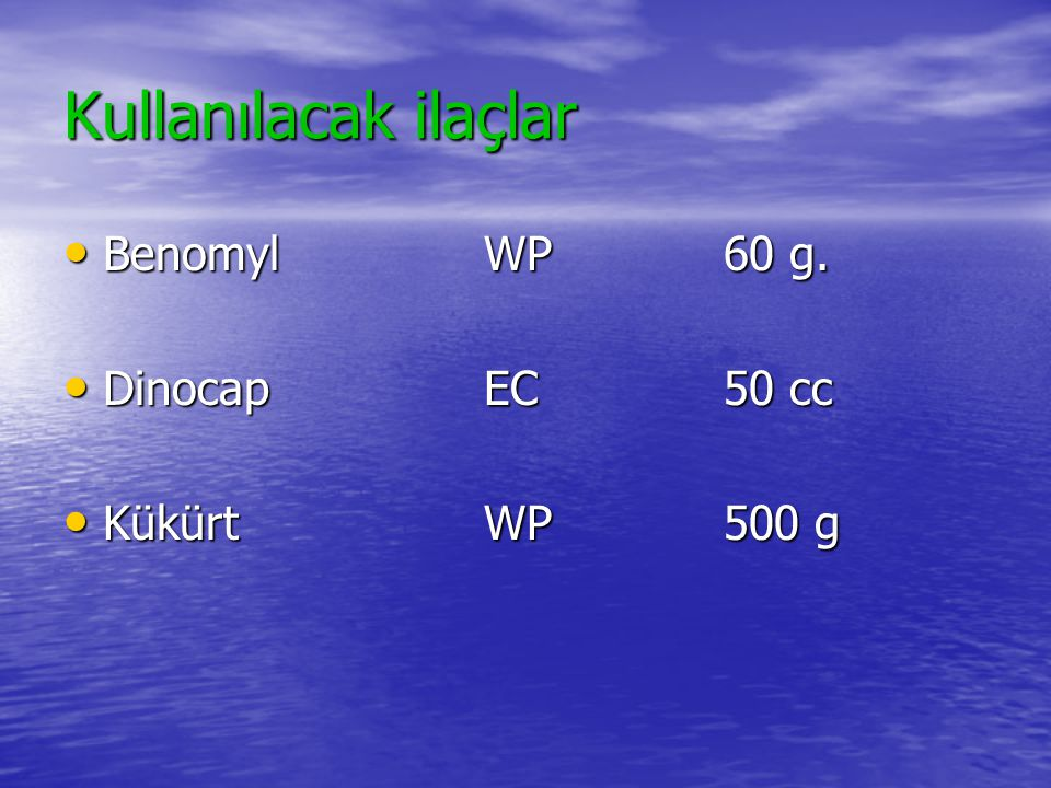 Kullanılacak ilaçlar • BenomylWP 60 g. • DinocapEC 50 cc • KükürtWP 500 g