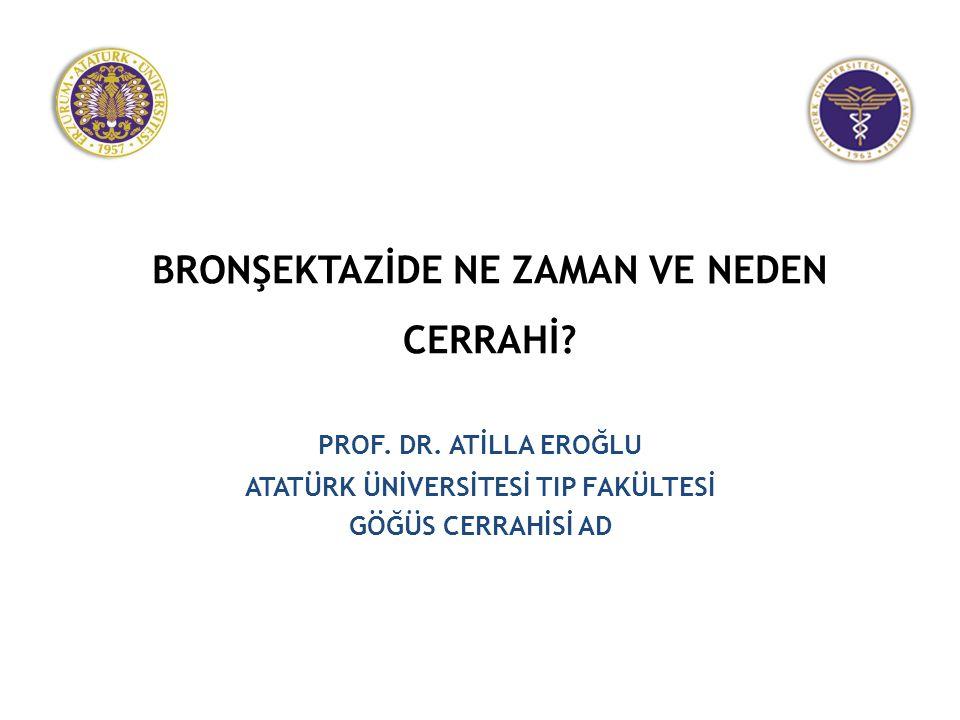 BRONŞEKTAZİ TEDAVİSİ 1.Enfeksiyon kontrolü 2.Bronşial hijyenin düzeltilmesi 3.Etkilenmiş bölgelerin cerrahi olarak çıkartılması 4.Semptomların iyileştirilmesi (Öksürük, Balgam, Dispne) 5.Progresif hava yolu hasarının önlenmesi