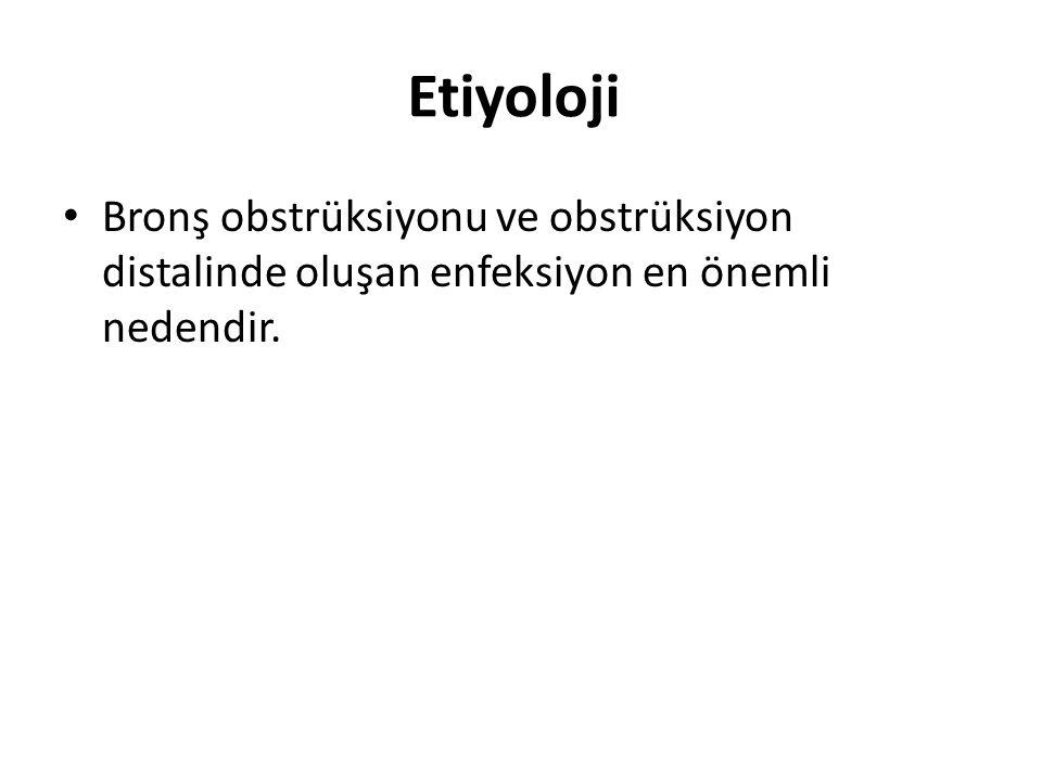Etiyoloji • Bronş obstrüksiyonu ve obstrüksiyon distalinde oluşan enfeksiyon en önemli nedendir.