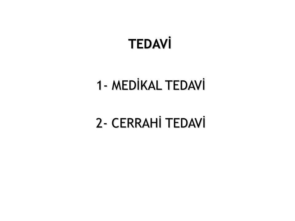 TEDAVİ 1- MEDİKAL TEDAVİ 2- CERRAHİ TEDAVİ