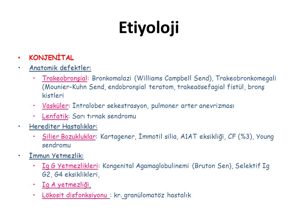 Etiyoloji • KONJENİTAL •Anatomik defektler: •Trakeobronşial: Bronkomalazi (Williams Campbell Send), Trakeobronkomegali (Mounier-Kuhn Send, endobronşia