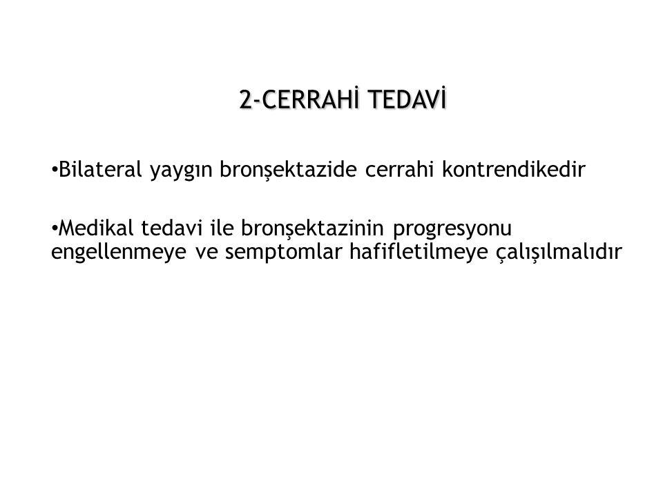 2-CERRAHİ TEDAVİ 2-CERRAHİ TEDAVİ • Bilateral yaygın bronşektazide cerrahi kontrendikedir • Medikal tedavi ile bronşektazinin progresyonu engellenmeye