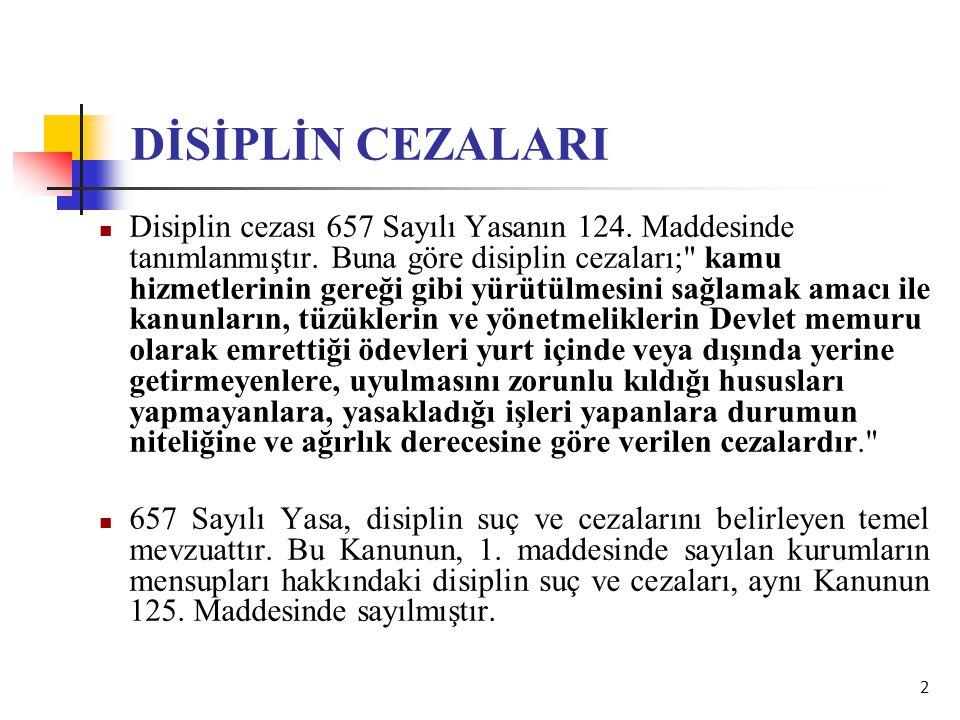 2 DİSİPLİN CEZALARI  Disiplin cezası 657 Sayılı Yasanın 124. Maddesinde tanımlanmıştır. Buna göre disiplin cezaları;