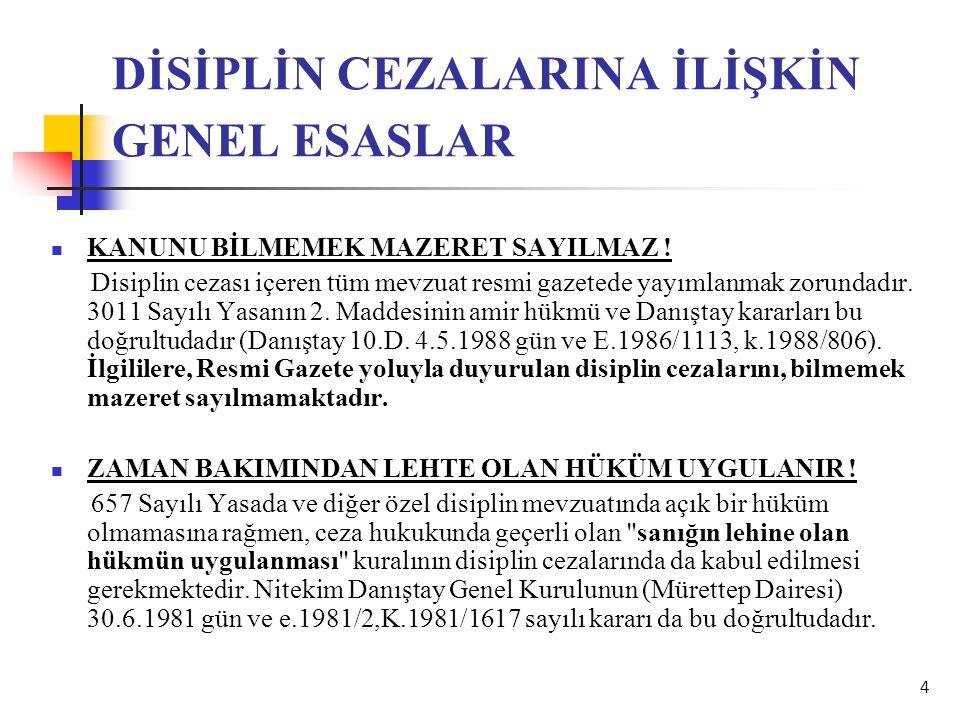 4 DİSİPLİN CEZALARINA İLİŞKİN GENEL ESASLAR  KANUNU BİLMEMEK MAZERET SAYILMAZ ! Disiplin cezası içeren tüm mevzuat resmi gazetede yayımlanmak zorunda