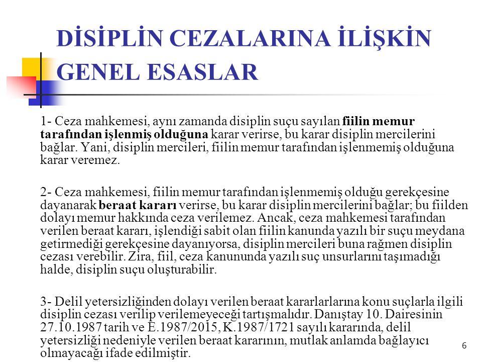 6 DİSİPLİN CEZALARINA İLİŞKİN GENEL ESASLAR 1- Ceza mahkemesi, aynı zamanda disiplin suçu sayılan fiilin memur tarafından işlenmiş olduğuna karar veri