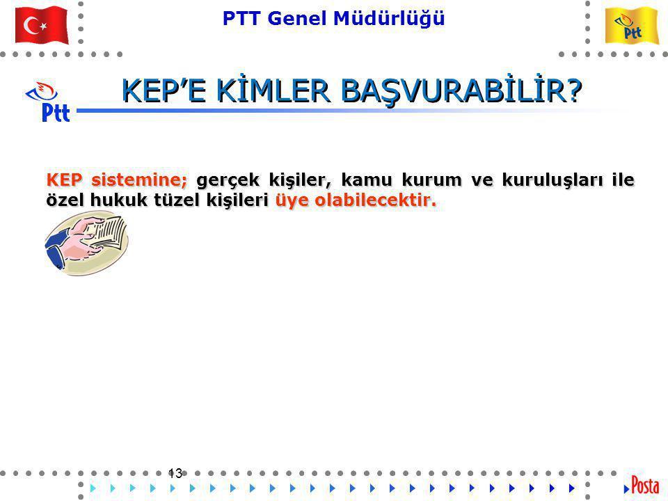 13 PTT Genel Müdürlüğü Teknik İşler ve Otomasyon Dairesi Başkanlığı 13 KEP sistemine; gerçek kişiler, kamu kurum ve kuruluşları ile özel hukuk tüzel kişileri üye olabilecektir.