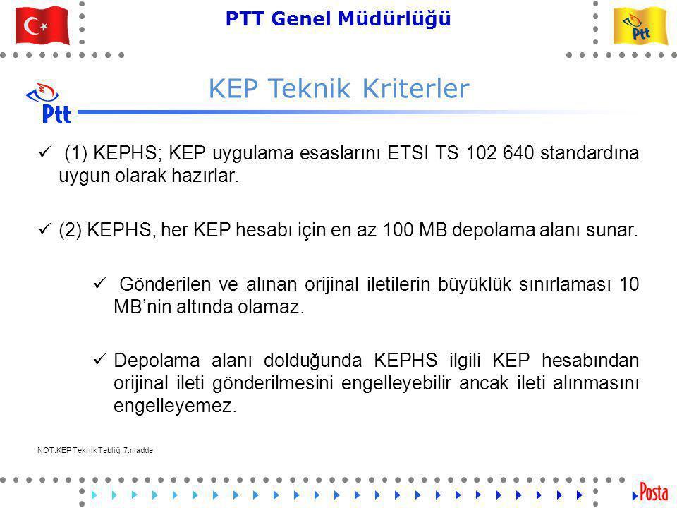 27 PTT Genel Müdürlüğü Teknik İşler ve Otomasyon Dairesi Başkanlığı KEP Teknik Kriterler  (1) KEPHS; KEP uygulama esaslarını ETSI TS 102 640 standardına uygun olarak hazırlar.