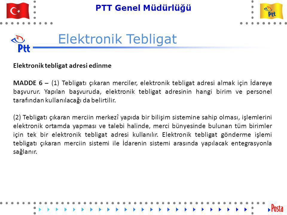 47 PTT Genel Müdürlüğü Teknik İşler ve Otomasyon Dairesi Başkanlığı Elektronik Tebligat Elektronik tebligat hizmetinden yararlanma MADDE 7 – (1) Anonim, limited ve sermayesi paylara bölünmüş komandit şirketlere, elektronik yolla tebligat yapılması zorunludur.