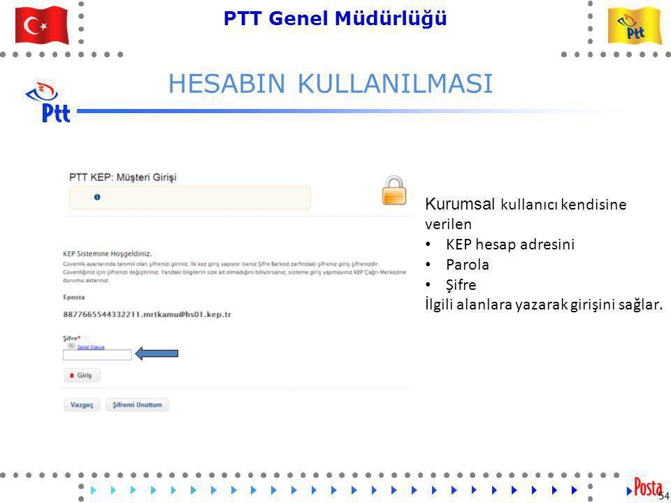 54 PTT Genel Müdürlüğü Teknik İşler ve Otomasyon Dairesi Başkanlığı HESABIN KULLANILMASI 54 Kurumsal kullanıcı kendisine verilen • KEP hesap adresini • Parola • Şifre İlgili alanlara yazarak girişini sağlar.