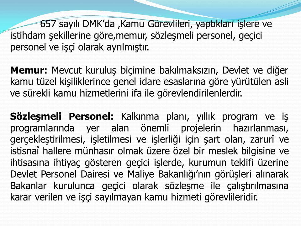 657 sayılı DMK'da,Kamu Görevlileri, yaptıkları işlere ve istihdam şekillerine göre,memur, sözleşmeli personel, geçici personel ve işçi olarak ayrılmış