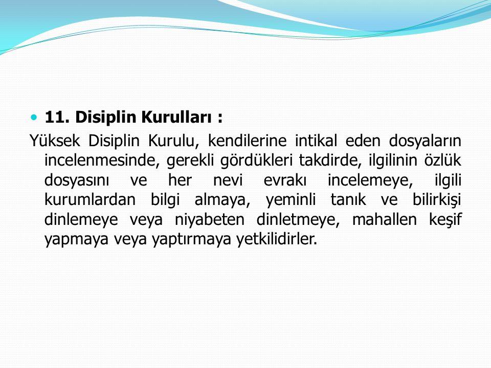  11. Disiplin Kurulları : Yüksek Disiplin Kurulu, kendilerine intikal eden dosyaların incelenmesinde, gerekli gördükleri takdirde, ilgilinin özlük do