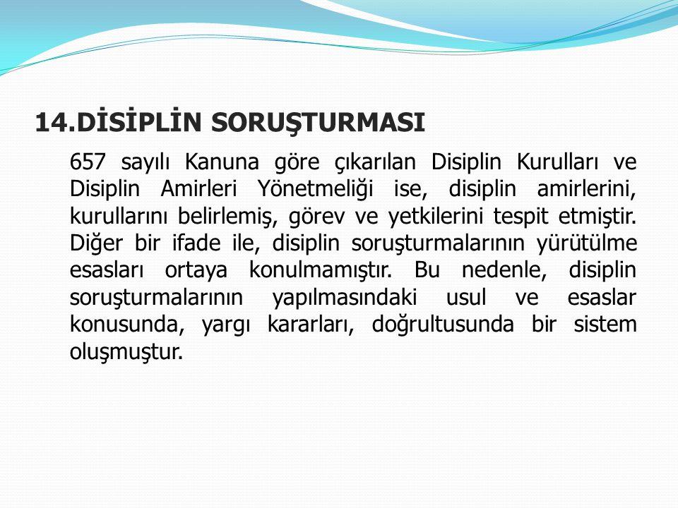 14.DİSİPLİN SORUŞTURMASI 657 sayılı Kanuna göre çıkarılan Disiplin Kurulları ve Disiplin Amirleri Yönetmeliği ise, disiplin amirlerini, kurullarını be