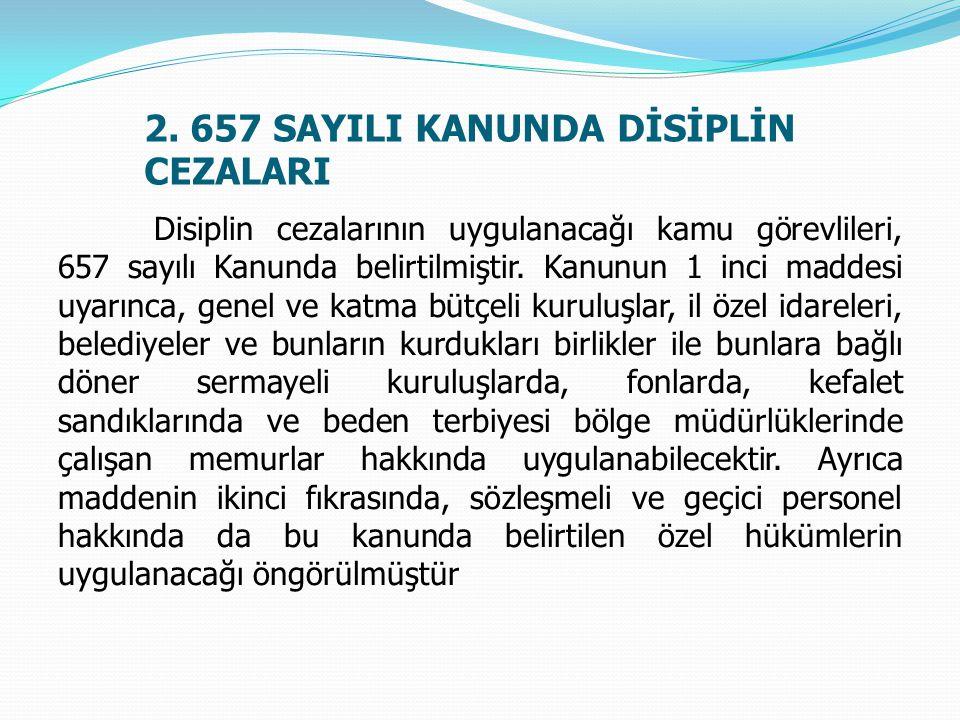 2. 657 SAYILI KANUNDA DİSİPLİN CEZALARI Disiplin cezalarının uygulanacağı kamu görevlileri, 657 sayılı Kanunda belirtilmiştir. Kanunun 1 inci maddesi