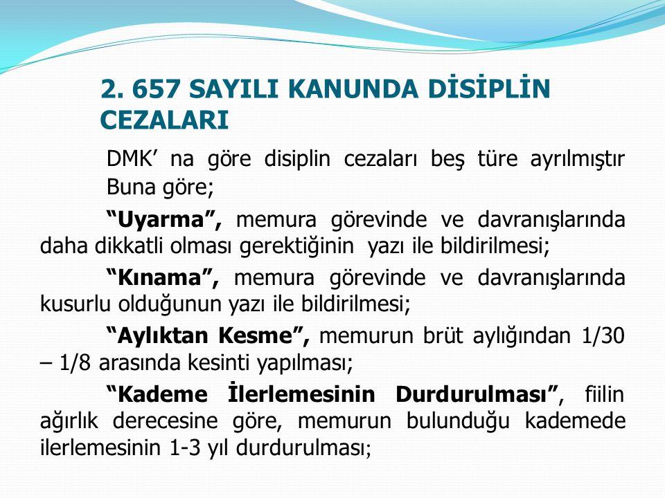 """2. 657 SAYILI KANUNDA DİSİPLİN CEZALARI DMK' na göre disiplin cezaları beş türe ayrılmıştır Buna göre; """"Uyarma"""", memura görevinde ve davranışlarında d"""