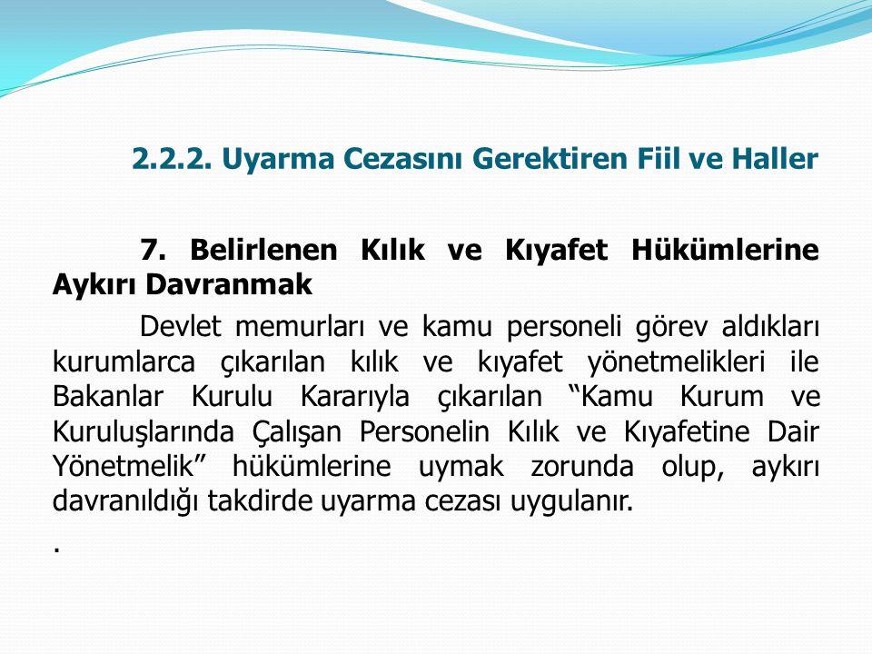 2.2.2. Uyarma Cezasını Gerektiren Fiil ve Haller 7. Belirlenen Kılık ve Kıyafet Hükümlerine Aykırı Davranmak Devlet memurları ve kamu personeli görev