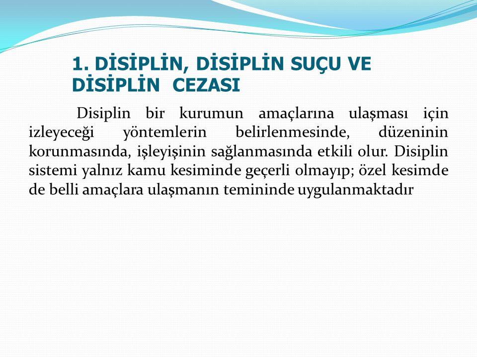 1. DİSİPLİN, DİSİPLİN SUÇU VE DİSİPLİN CEZASI Disiplin bir kurumun amaçlarına ulaşması için izleyeceği yöntemlerin belirlenmesinde, düzeninin korunmas