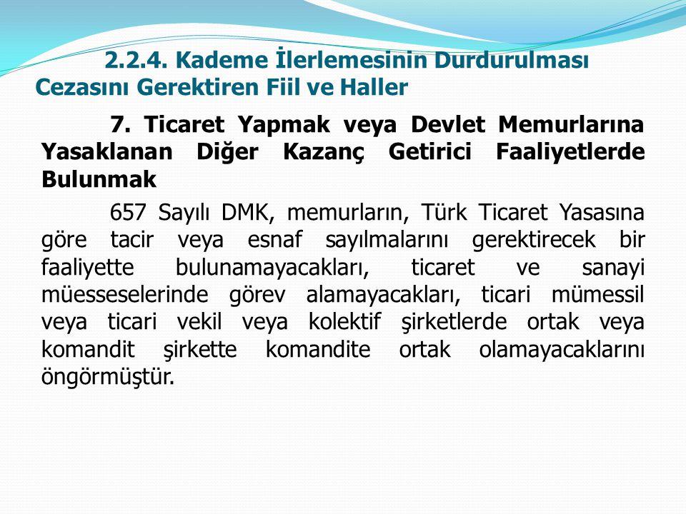 2.2.4. Kademe İlerlemesinin Durdurulması Cezasını Gerektiren Fiil ve Haller 7. Ticaret Yapmak veya Devlet Memurlarına Yasaklanan Diğer Kazanç Getirici