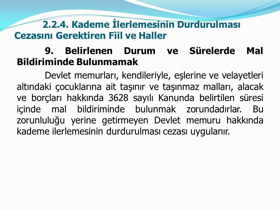 2.2.4. Kademe İlerlemesinin Durdurulması Cezasını Gerektiren Fiil ve Haller 9. Belirlenen Durum ve Sürelerde Mal Bildiriminde Bulunmamak Devlet memurl