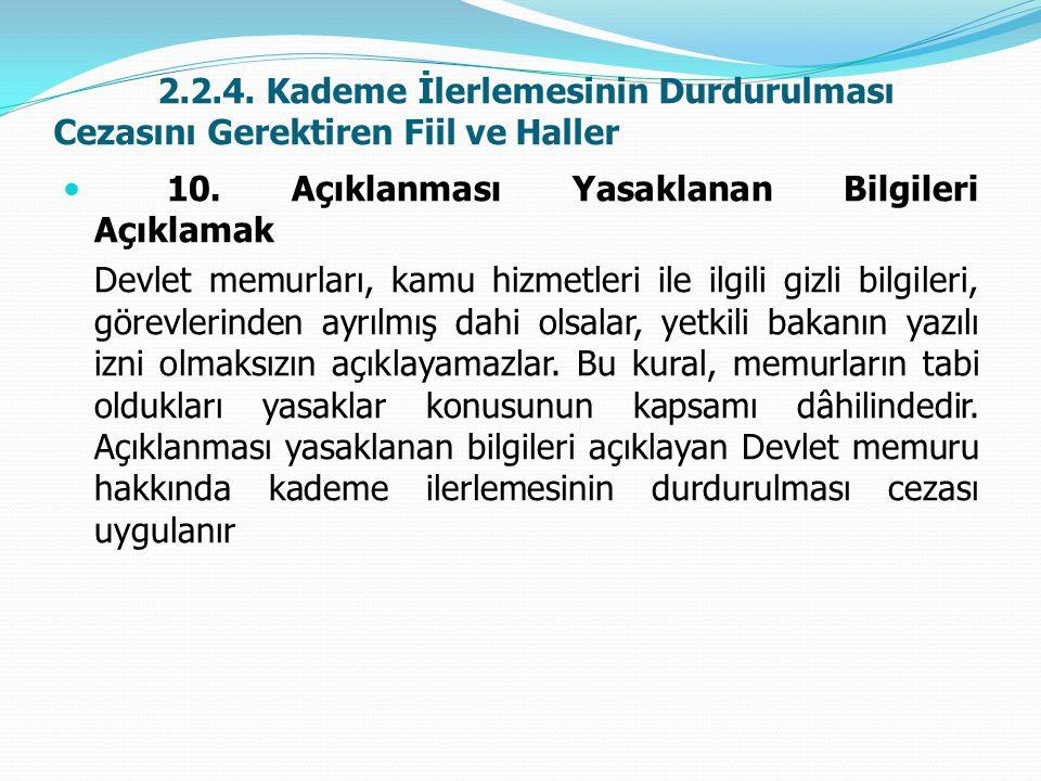 2.2.4. Kademe İlerlemesinin Durdurulması Cezasını Gerektiren Fiil ve Haller  10. Açıklanması Yasaklanan Bilgileri Açıklamak Devlet memurları, kamu hi