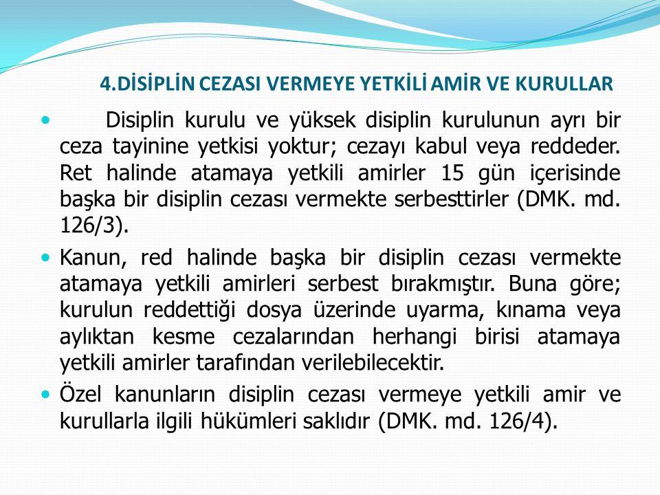 4.DİSİPLİN CEZASI VERMEYE YETKİLİ AMİR VE KURULLAR  Disiplin kurulu ve yüksek disiplin kurulunun ayrı bir ceza tayinine yetkisi yoktur; cezayı kabul