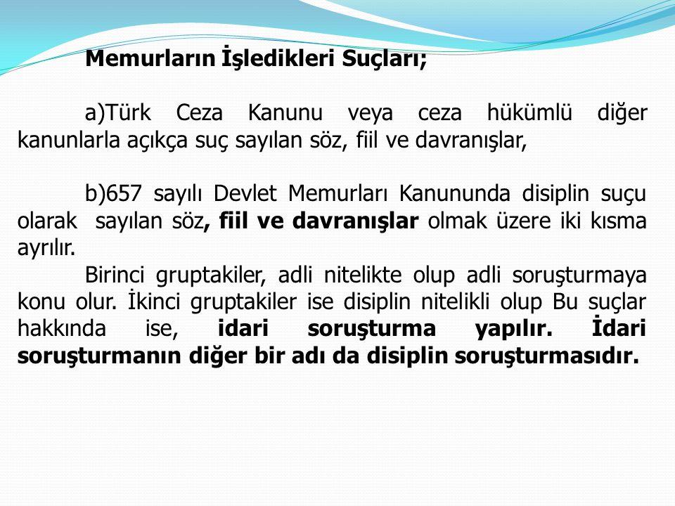 Memurların İşledikleri Suçları; a)Türk Ceza Kanunu veya ceza hükümlü diğer kanunlarla açıkça suç sayılan söz, fiil ve davranışlar, b)657 sayılı Devlet