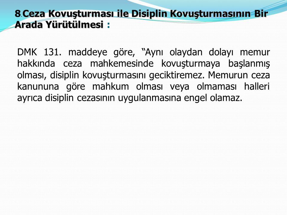Ceza Kovuşturması ile Disiplin Kovuşturmasının Bir Arada Yürütülmesi 8. Ceza Kovuşturması ile Disiplin Kovuşturmasının Bir Arada Yürütülmesi : DMK 131