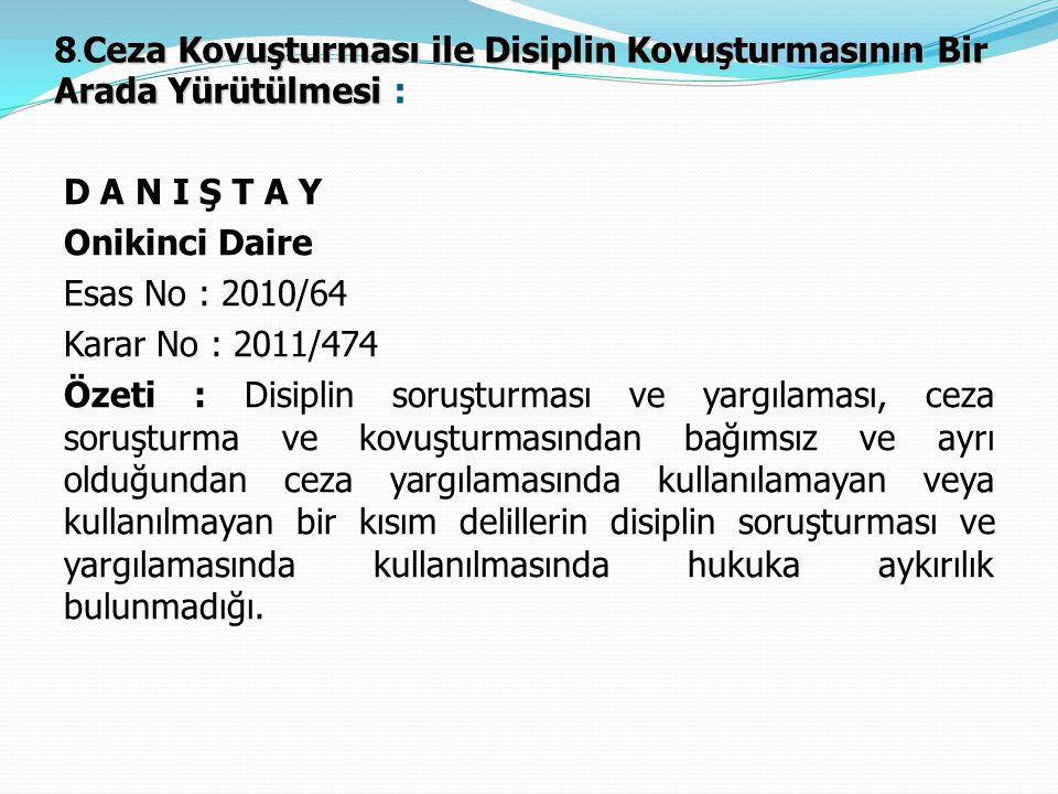 Ceza Kovuşturması ile Disiplin Kovuşturmasının Bir Arada Yürütülmesi 8. Ceza Kovuşturması ile Disiplin Kovuşturmasının Bir Arada Yürütülmesi : D A N I