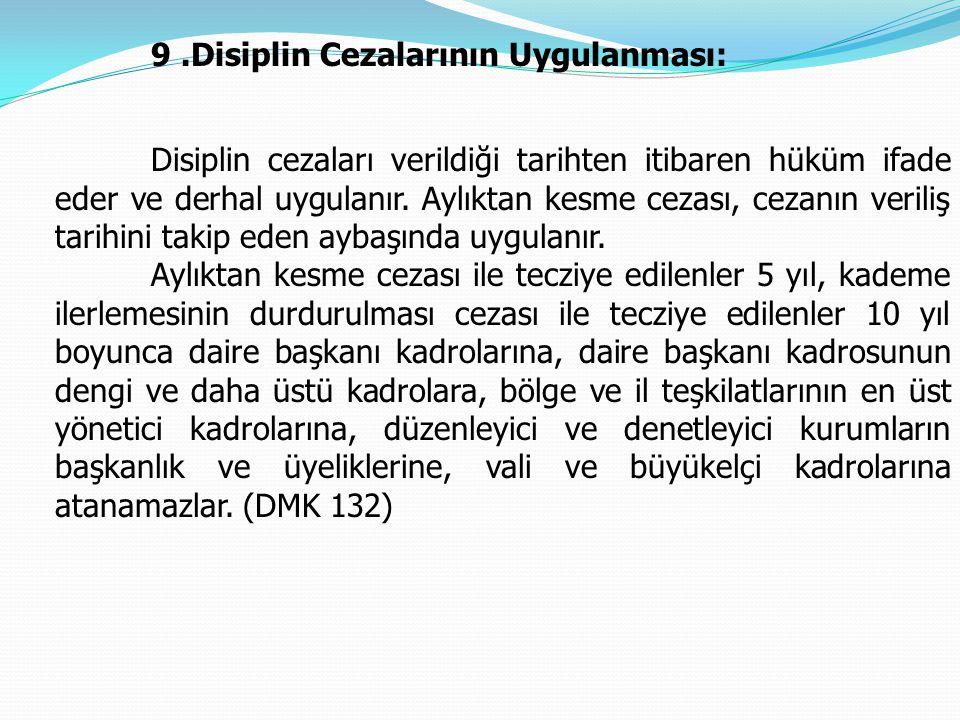 9.Disiplin Cezalarının Uygulanması: Disiplin cezaları verildiği tarihten itibaren hüküm ifade eder ve derhal uygulanır. Aylıktan kesme cezası, cezanın