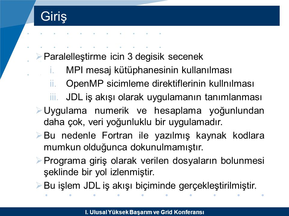 I. Ulusal Yüksek Başarım ve Grid Konferansı Giriş  Paralelleştirme icin 3 degisik secenek i.MPI mesaj kütüphanesinin kullanılması ii.OpenMP sicimleme