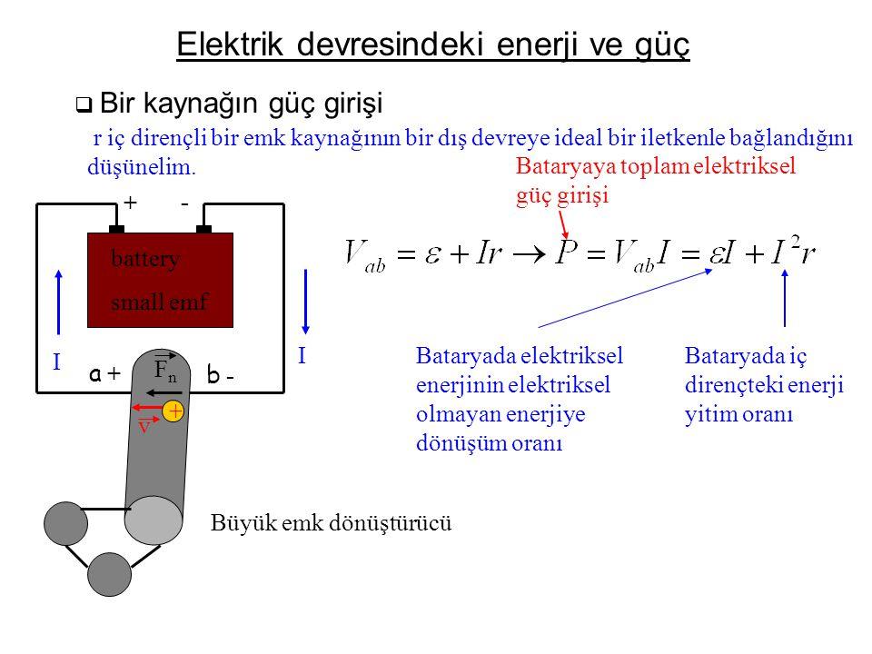 Elektrik devresindeki enerji ve güç  Bir kaynağın güç girişi r iç dirençli bir emk kaynağının bir dış devreye ideal bir iletkenle bağlandığını düşüne