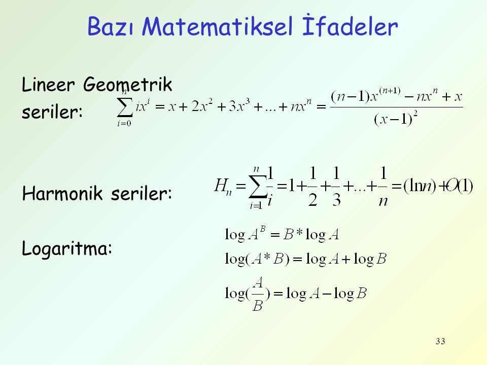 33 Bazı Matematiksel İfadeler Lineer Geometrik seriler: Harmonik seriler: Logaritma: