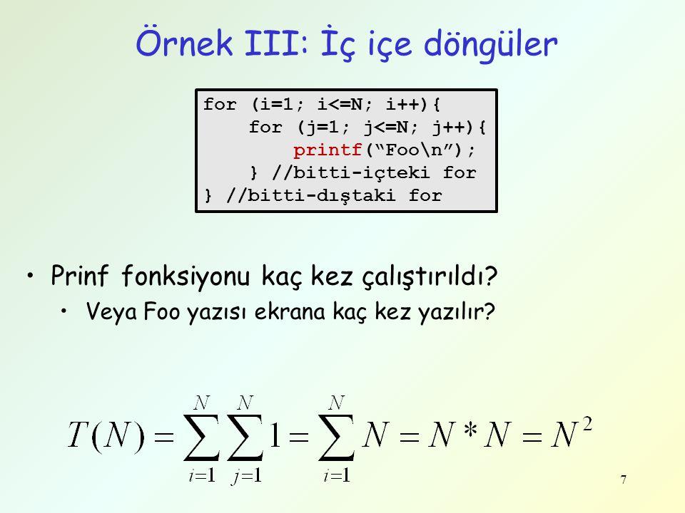 "7 Örnek III: İç içe döngüler for (i=1; i<=N; i++){ for (j=1; j<=N; j++){ printf(""Foo\n""); } //bitti-içteki for } //bitti-dıştaki for •Prinf fonksiyonu"