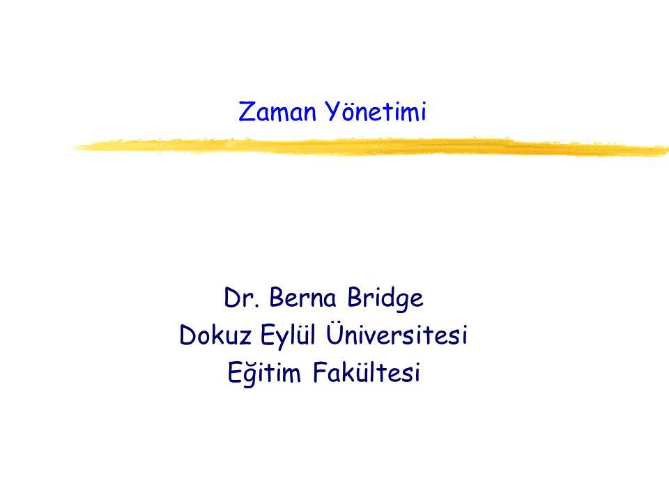 Zaman Yönetimi Dr. Berna Bridge Dokuz Eylül Üniversitesi Eğitim Fakültesi