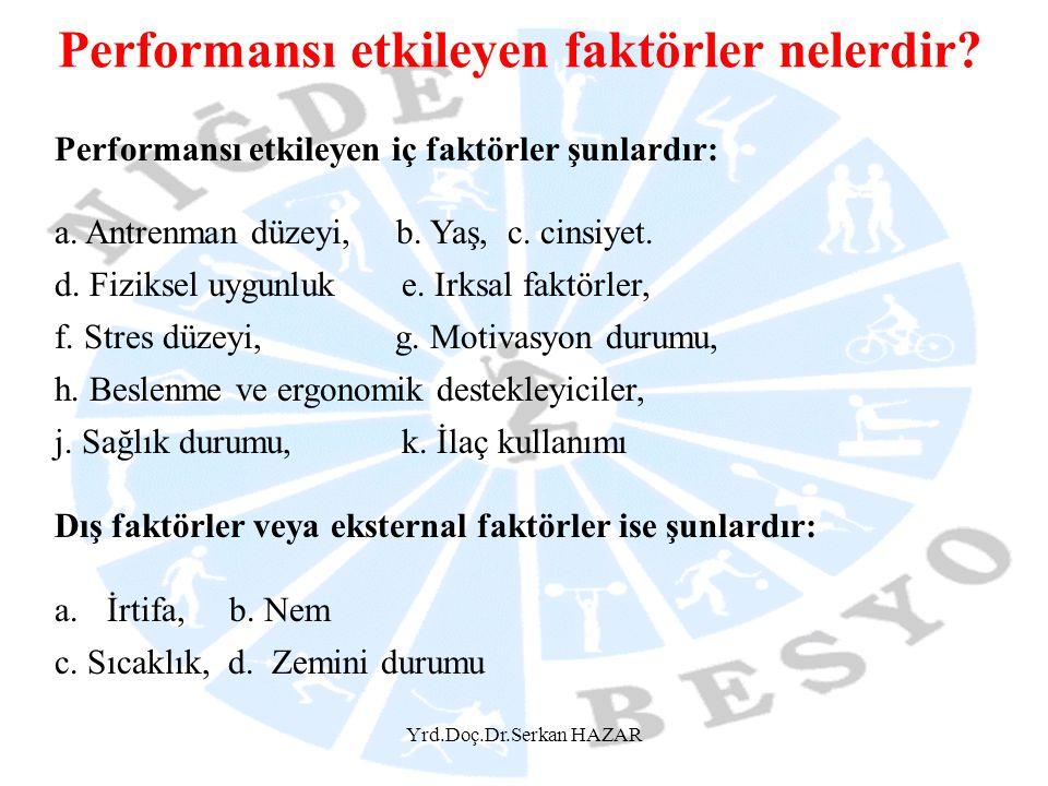 Yrd.Doç.Dr.Serkan HAZAR Performansı etkileyen faktörler nelerdir? Performansı etkileyen iç faktörler şunlardır: a. Antrenman düzeyi, b. Yaş, c. cinsiy